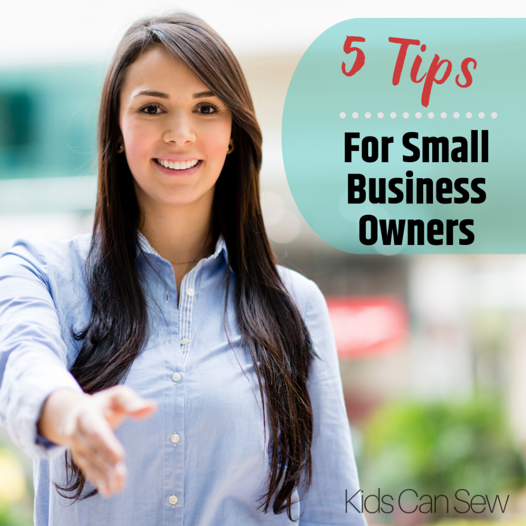5 Tips For Small Business Owners - Kids Can Sew