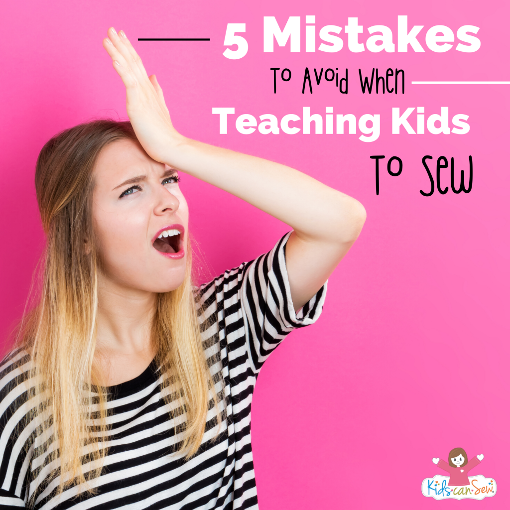 5 Mistakes To Avoid When Teaching Kids To Sew